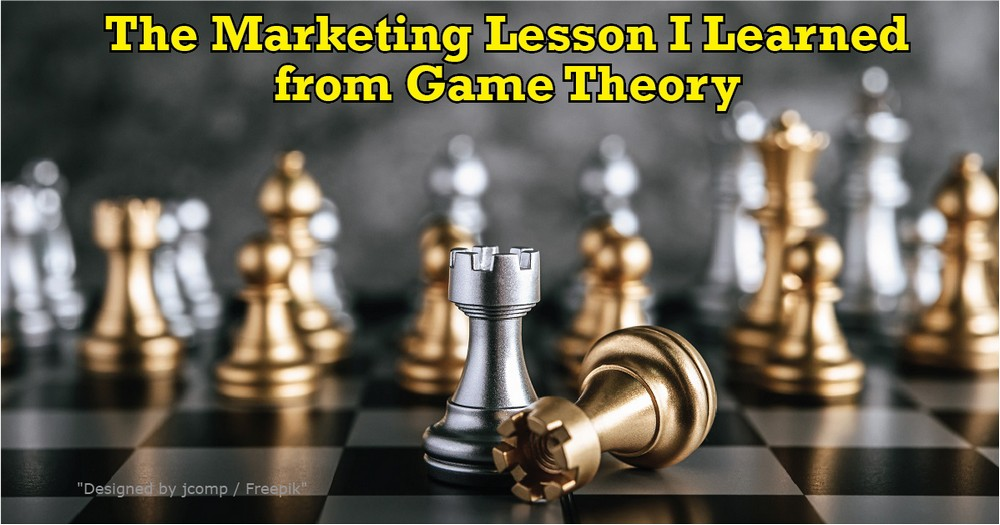 The Marketing Lesson I Learned from Game Theory